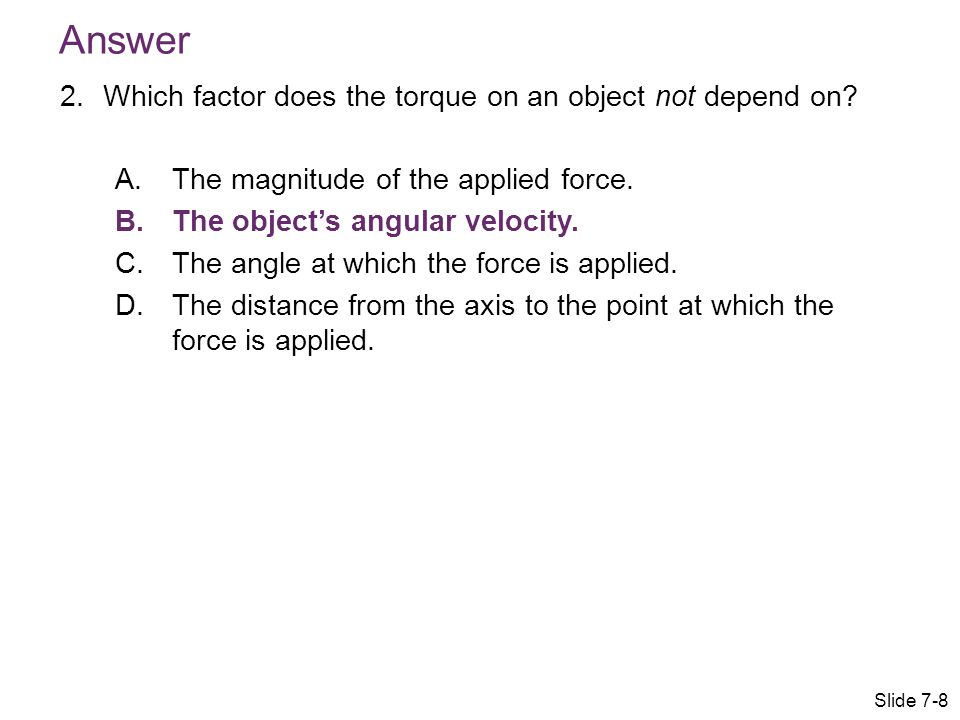 Answer Which factor does the torque on an object not depend on