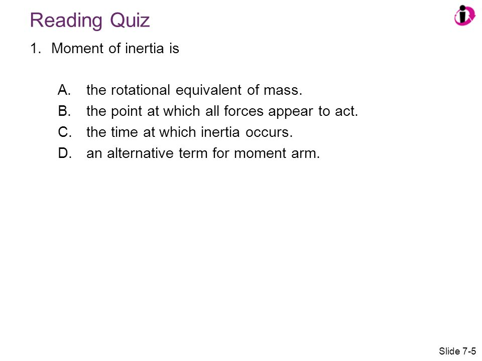 Reading Quiz Moment of inertia is the rotational equivalent of mass.