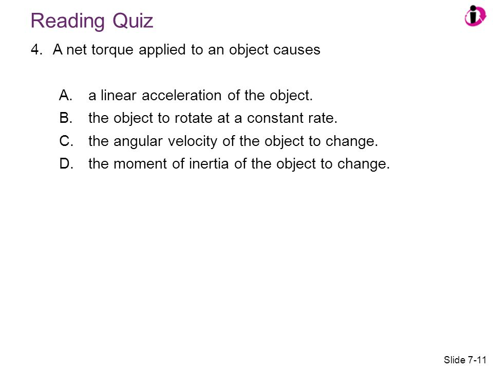 Reading Quiz A net torque applied to an object causes