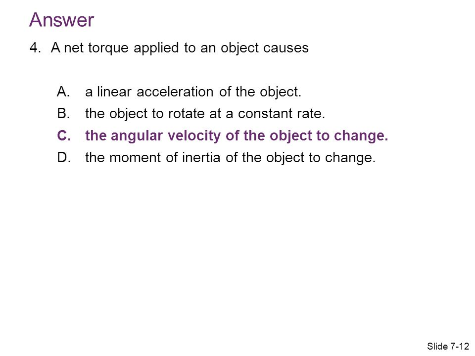 Answer A net torque applied to an object causes
