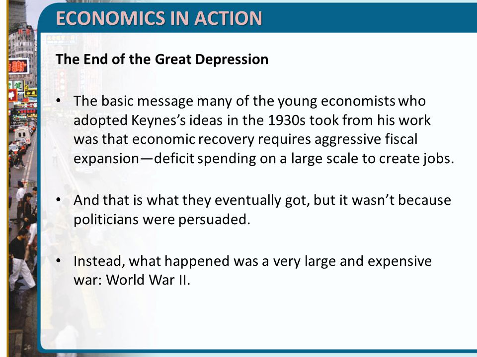ECONOMICS IN ACTION The End of the Great Depression