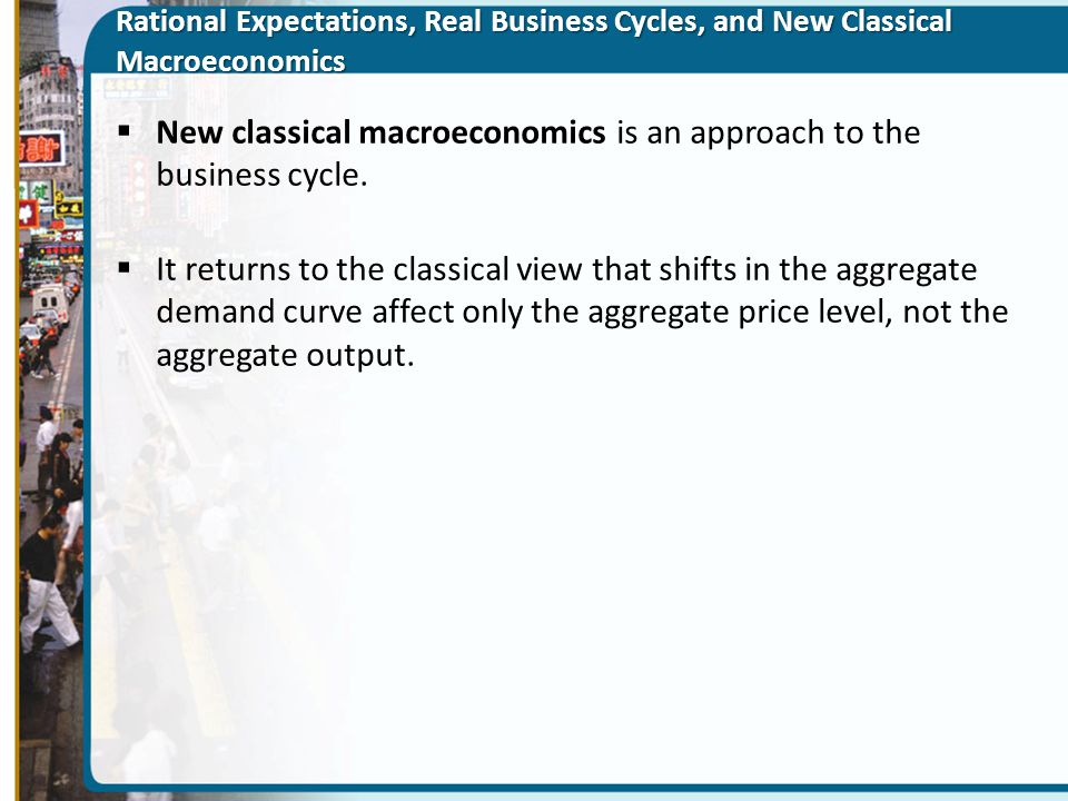 New classical macroeconomics is an approach to the business cycle.