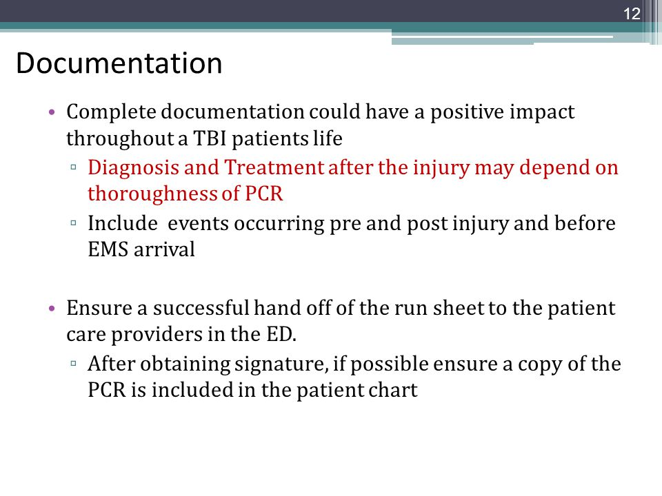 Documentation Complete documentation could have a positive impact throughout a TBI patients life.