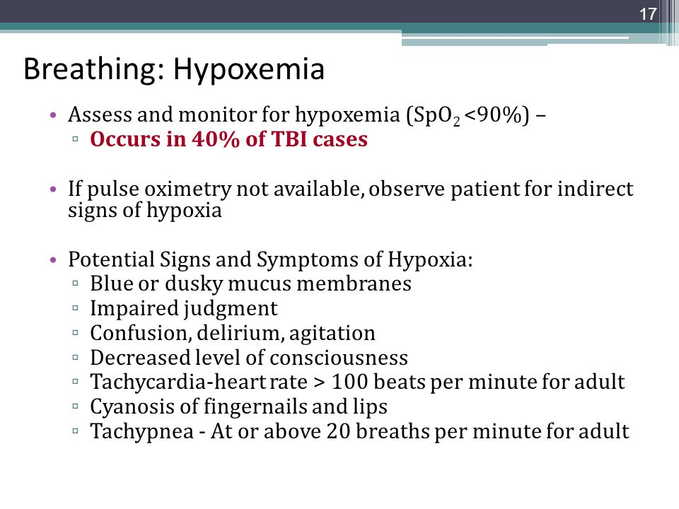 Breathing: Hypoxemia Assess and monitor for hypoxemia (SpO2 <90%) –