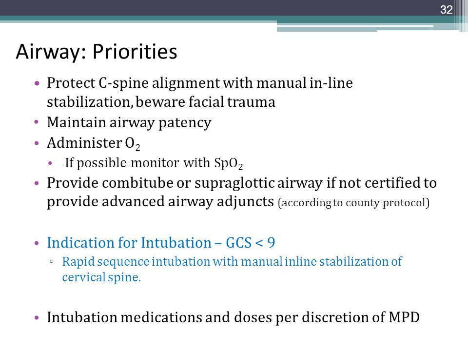 Airway: Priorities Protect C-spine alignment with manual in-line stabilization, beware facial trauma.