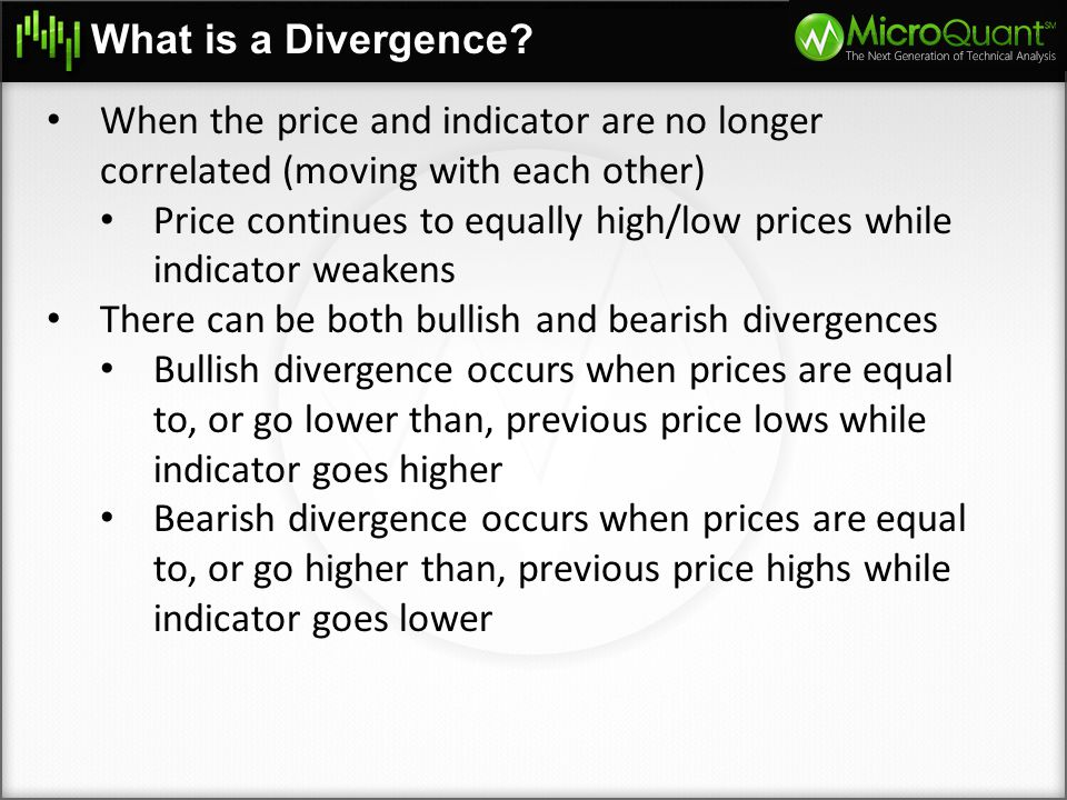 What is a Divergence When the price and indicator are no longer correlated (moving with each other)