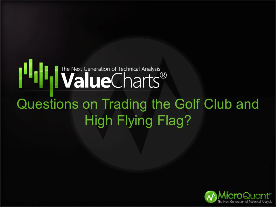 Questions on Trading the Golf Club and High Flying Flag