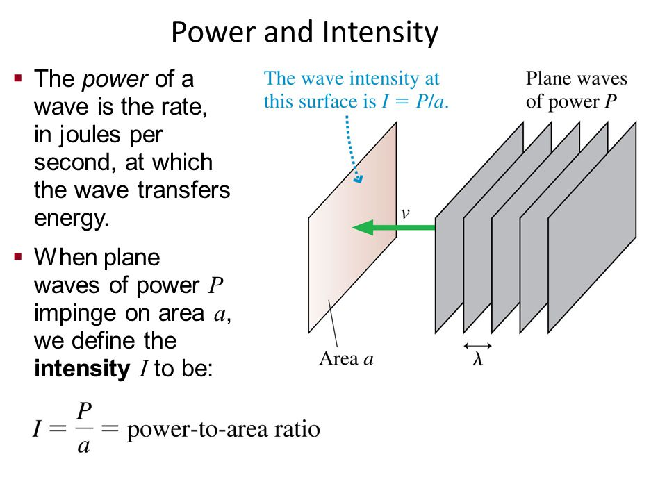 Power and Intensity The power of a wave is the rate, in joules per second, at which the wave transfers energy.