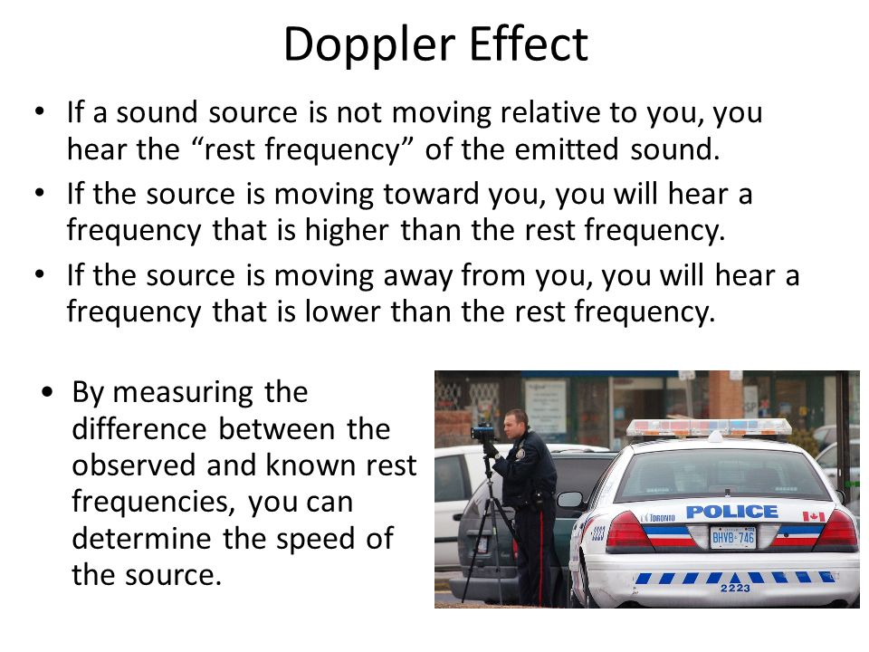 Doppler Effect If a sound source is not moving relative to you, you hear the rest frequency of the emitted sound.