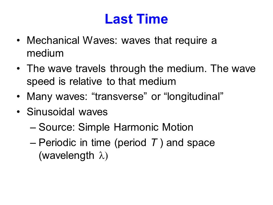 Last Time Mechanical Waves: waves that require a medium