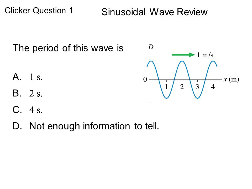 QuickCheck 20.6 Sinusoidal Wave Review The period of this wave is 1 s.