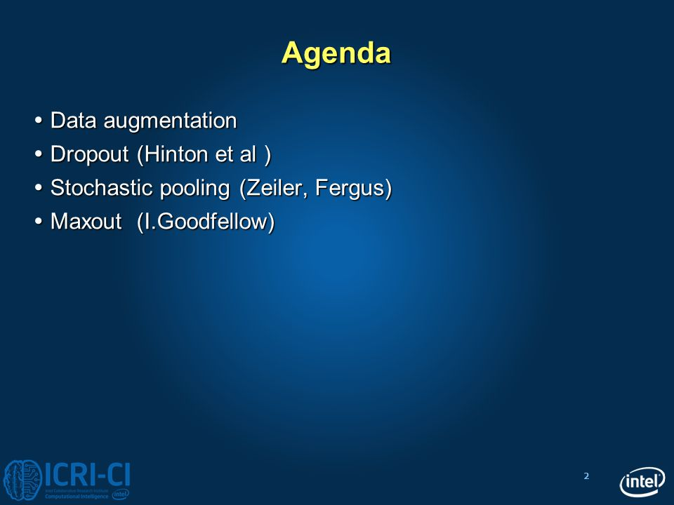 Agenda Data augmentation Dropout (Hinton et al )
