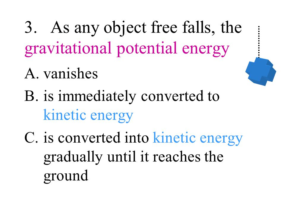 3. As any object free falls, the gravitational potential energy