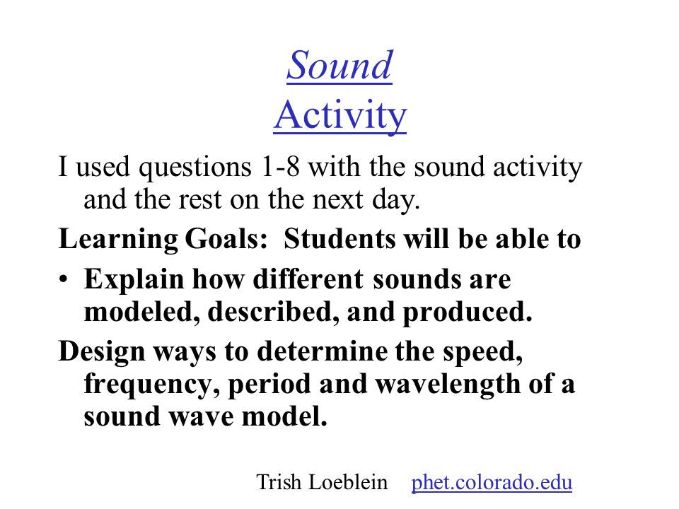 Sound Activity I used questions 1-8 with the sound activity and the rest on the next day. Learning Goals: Students will be able to.