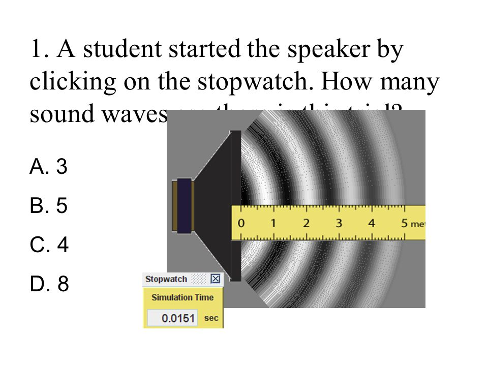 1. A student started the speaker by clicking on the stopwatch