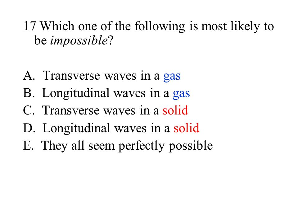17 Which one of the following is most likely to be impossible