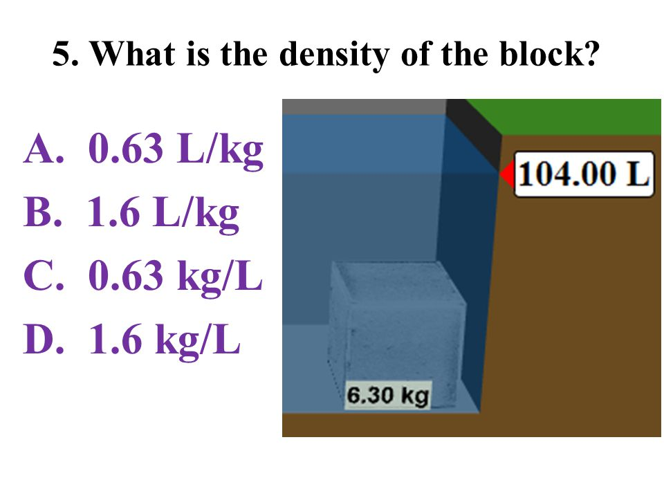 5. What is the density of the block