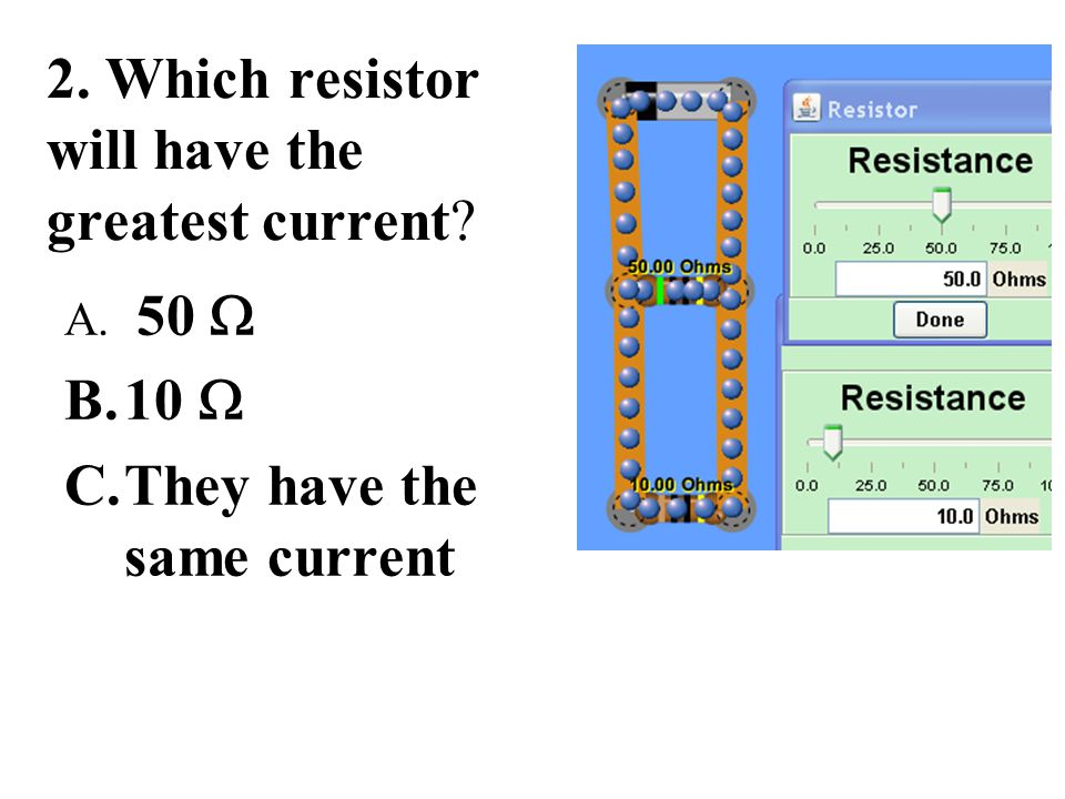 2. Which resistor will have the greatest current
