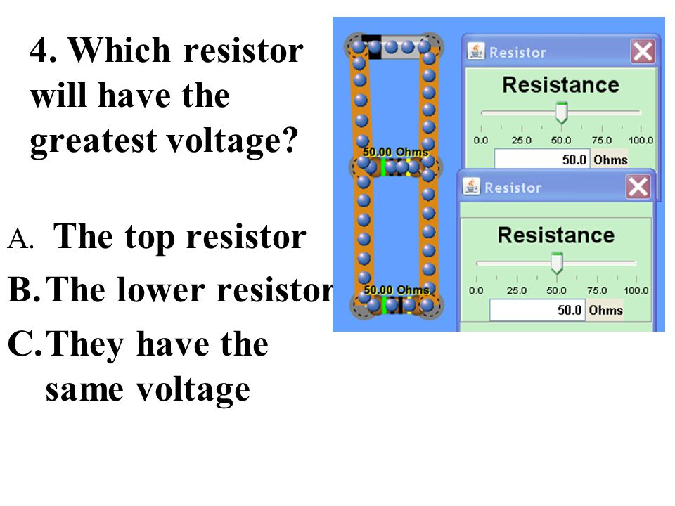 4. Which resistor will have the greatest voltage
