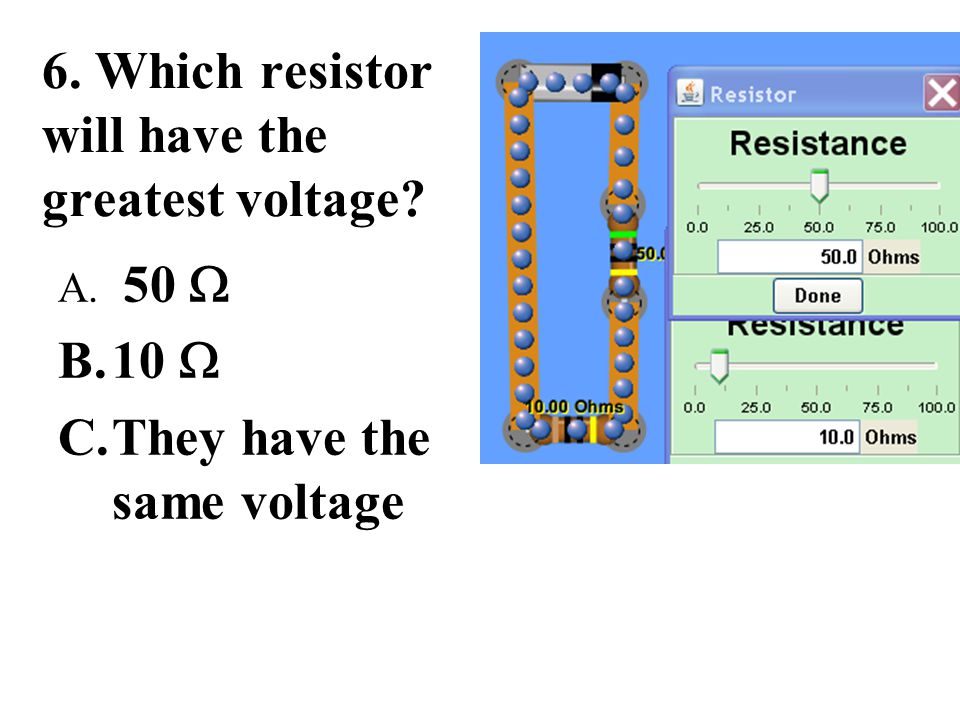 6. Which resistor will have the greatest voltage