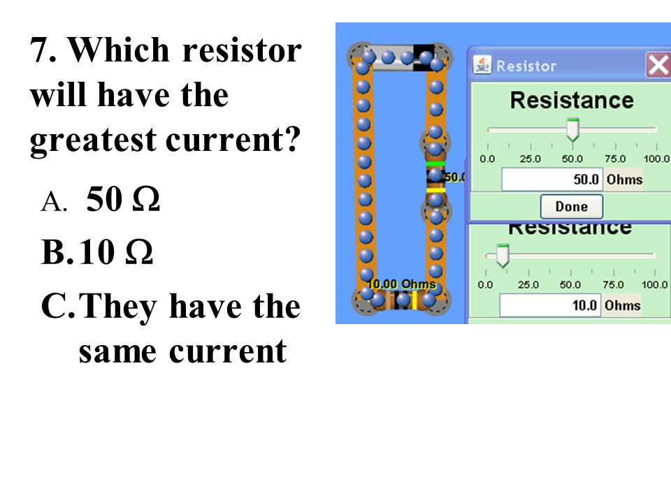 7. Which resistor will have the greatest current
