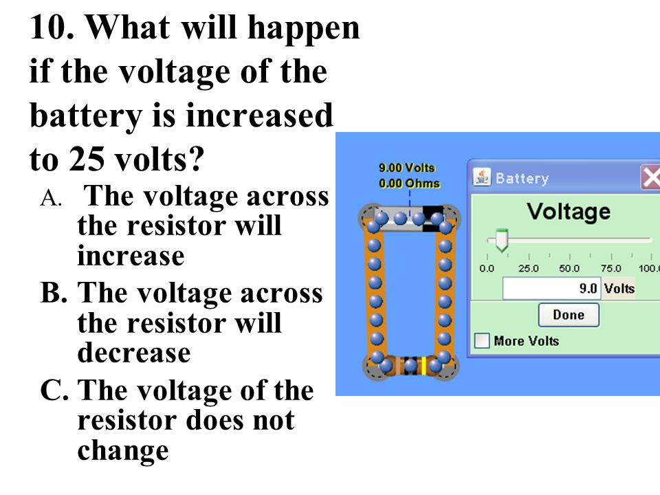10. What will happen if the voltage of the battery is increased to 25 volts