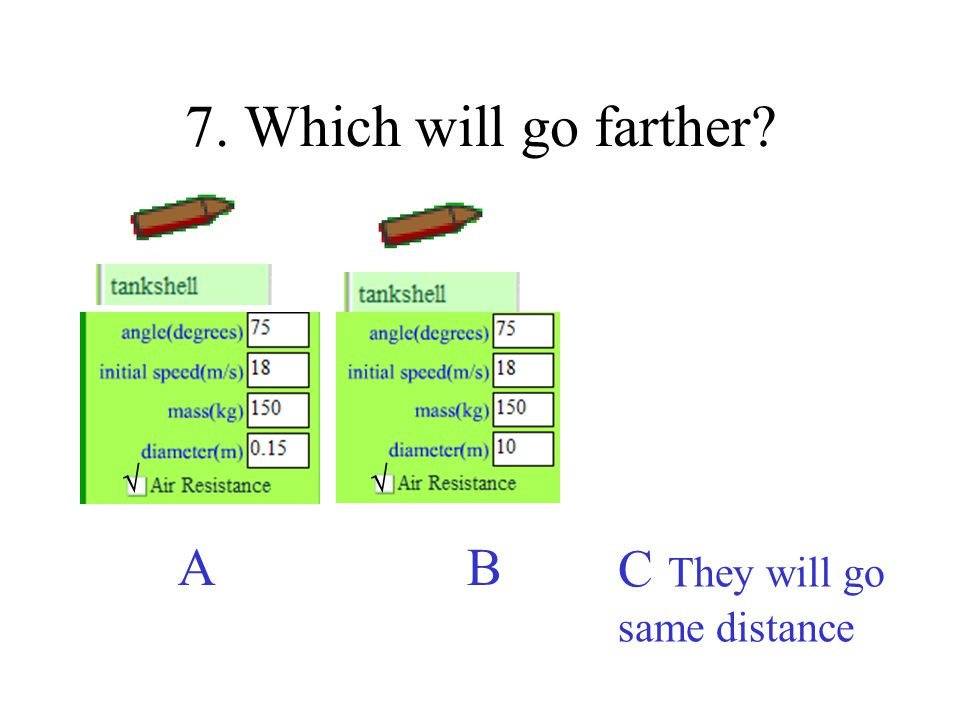 7. Which will go farther C They will go same distance A B   