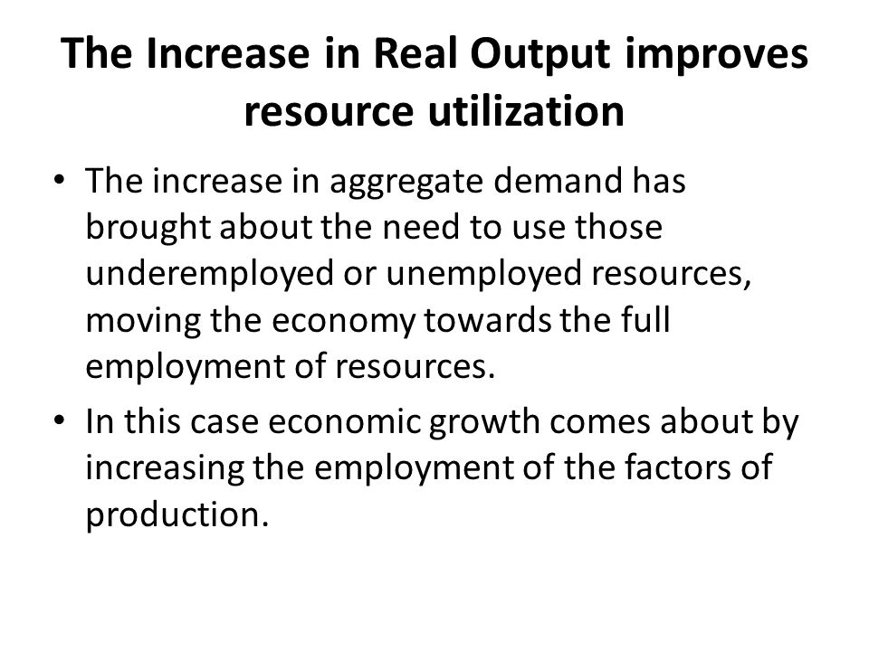 The Increase in Real Output improves resource utilization