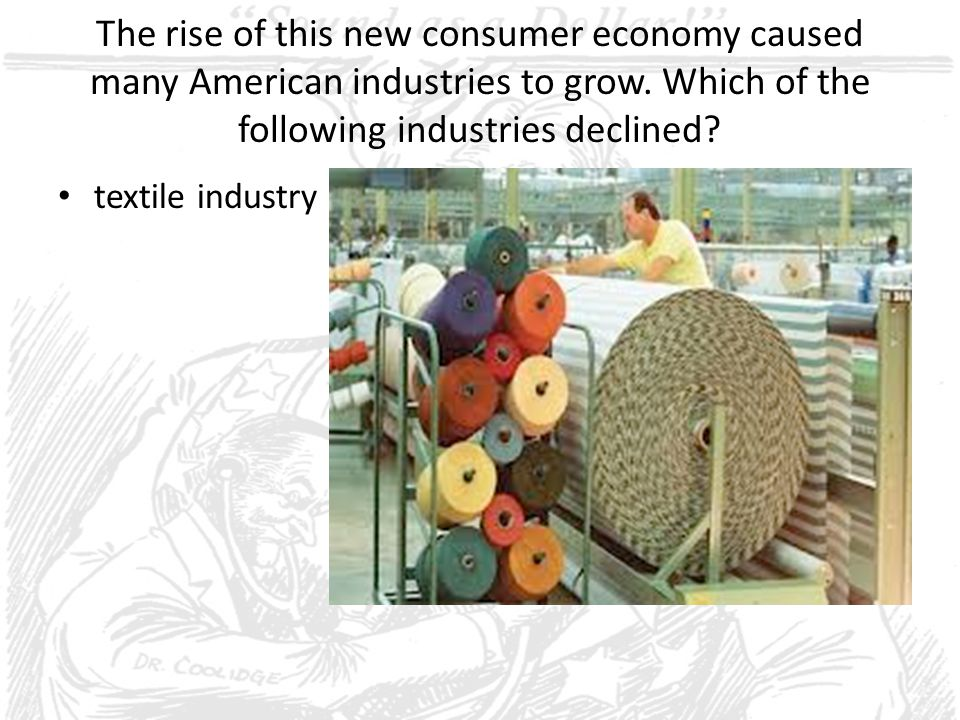 The rise of this new consumer economy caused many American industries to grow. Which of the following industries declined