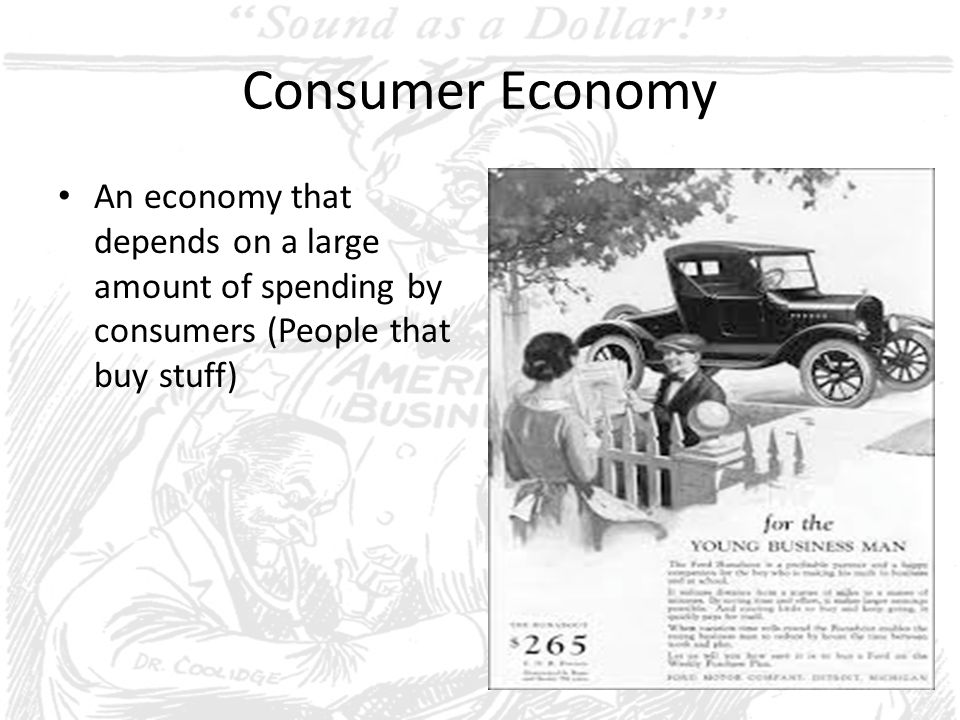 Consumer Economy An economy that depends on a large amount of spending by consumers (People that buy stuff)