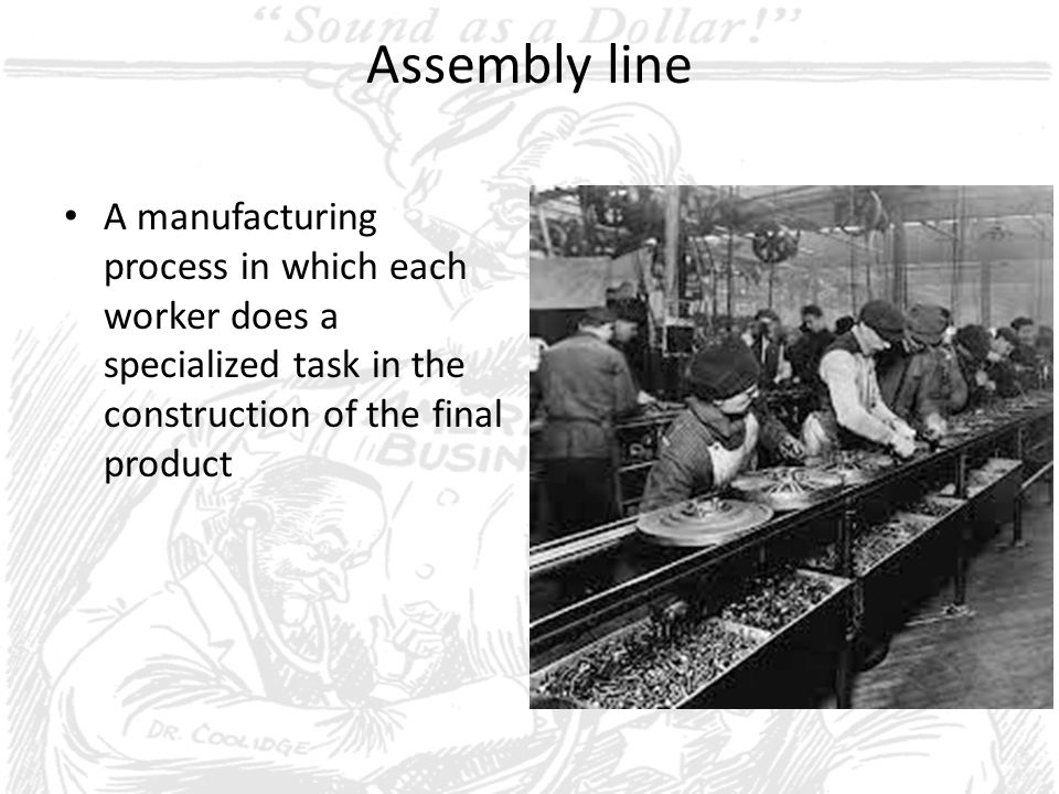 Assembly line A manufacturing process in which each worker does a specialized task in the construction of the final product.