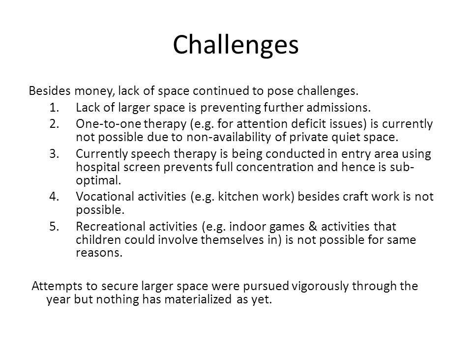 Challenges Besides money, lack of space continued to pose challenges.