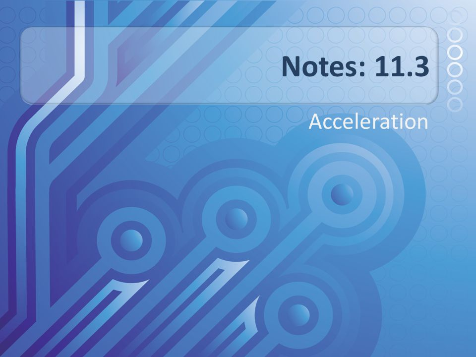 Notes: 11.3 Acceleration