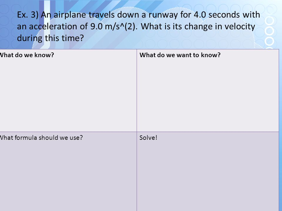 Ex. 3) An airplane travels down a runway for 4