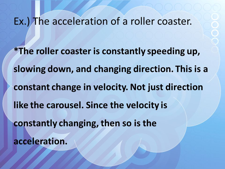 Ex.) The acceleration of a roller coaster.