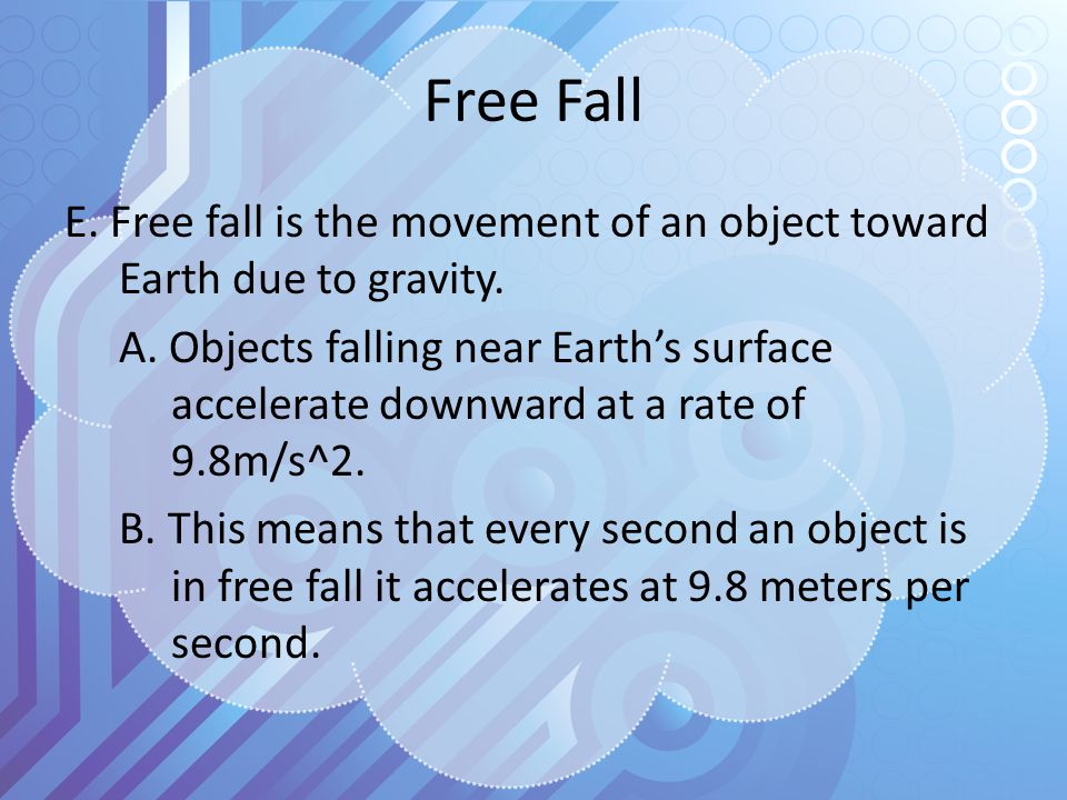 Free Fall E. Free fall is the movement of an object toward Earth due to gravity.