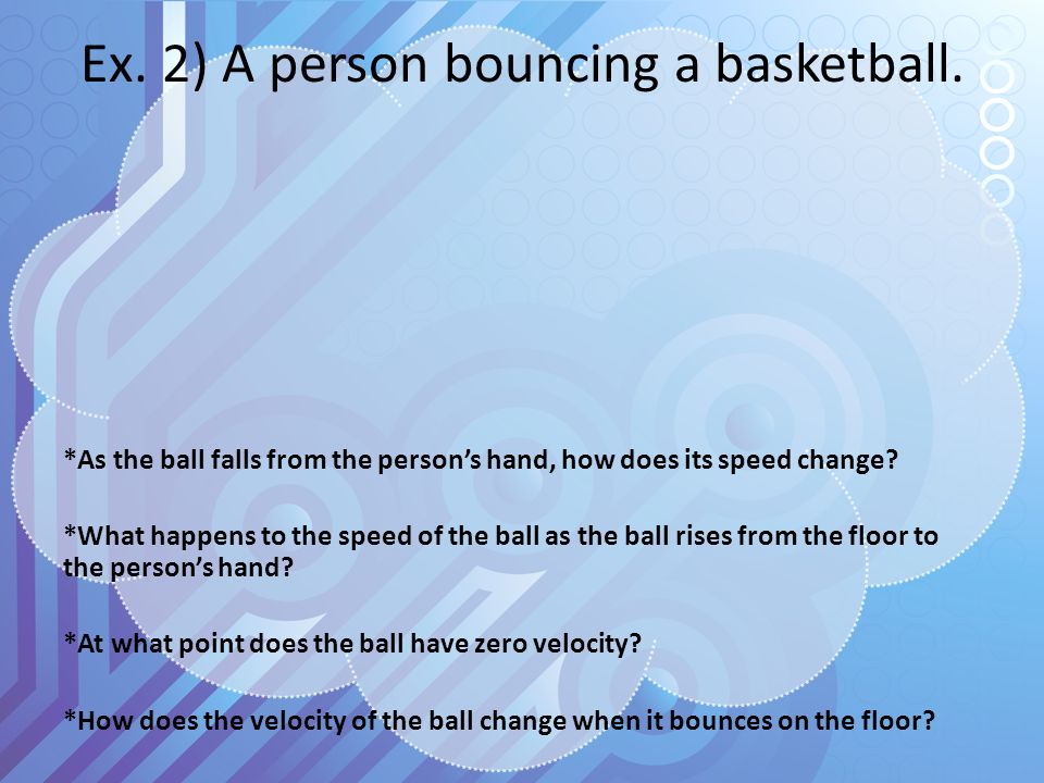 Ex. 2) A person bouncing a basketball.
