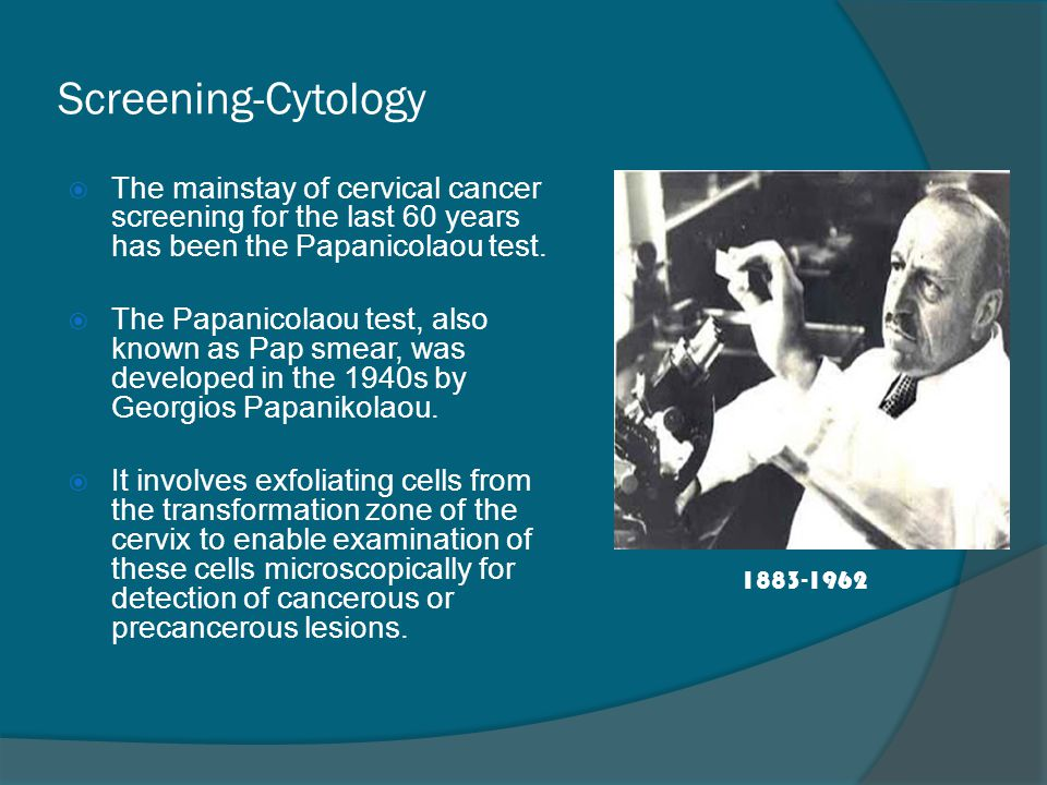 Screening-Cytology The mainstay of cervical cancer screening for the last 60 years has been the Papanicolaou test.