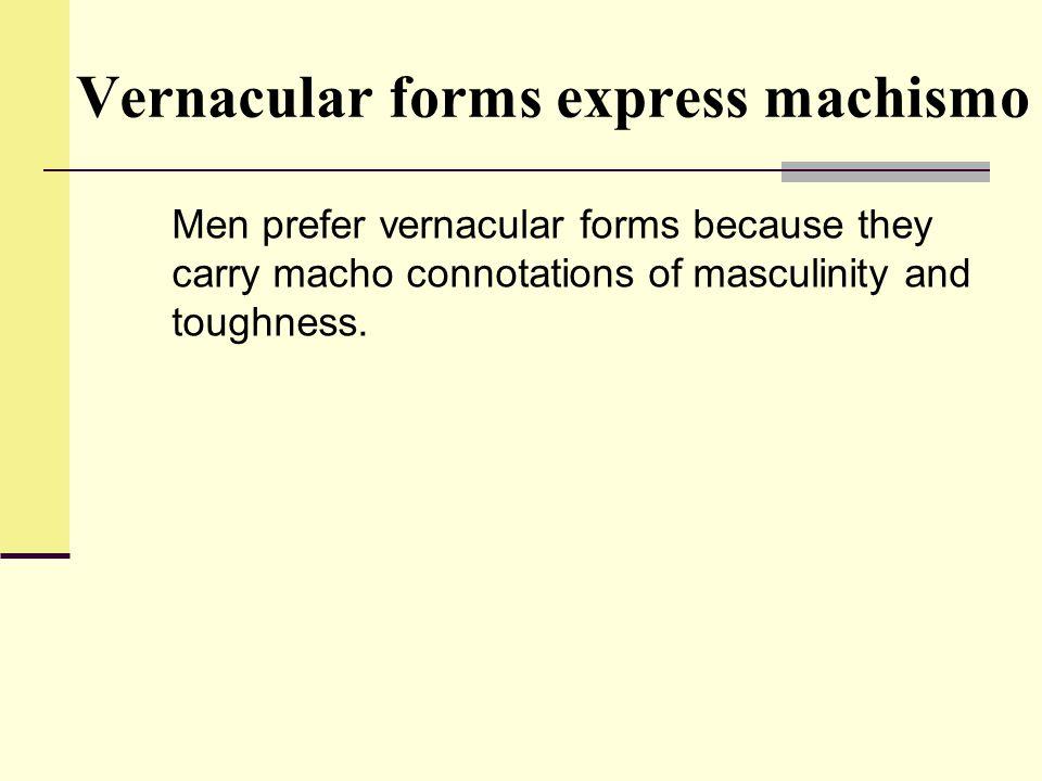 Vernacular forms express machismo