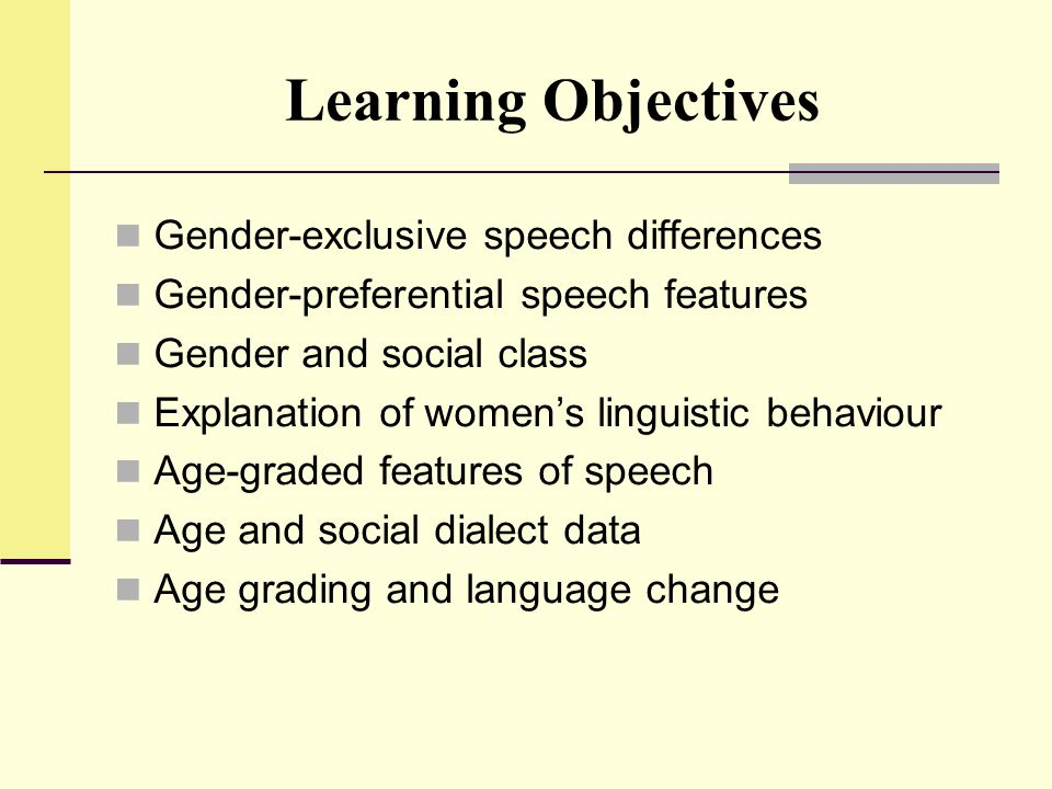 Learning Objectives Gender-exclusive speech differences