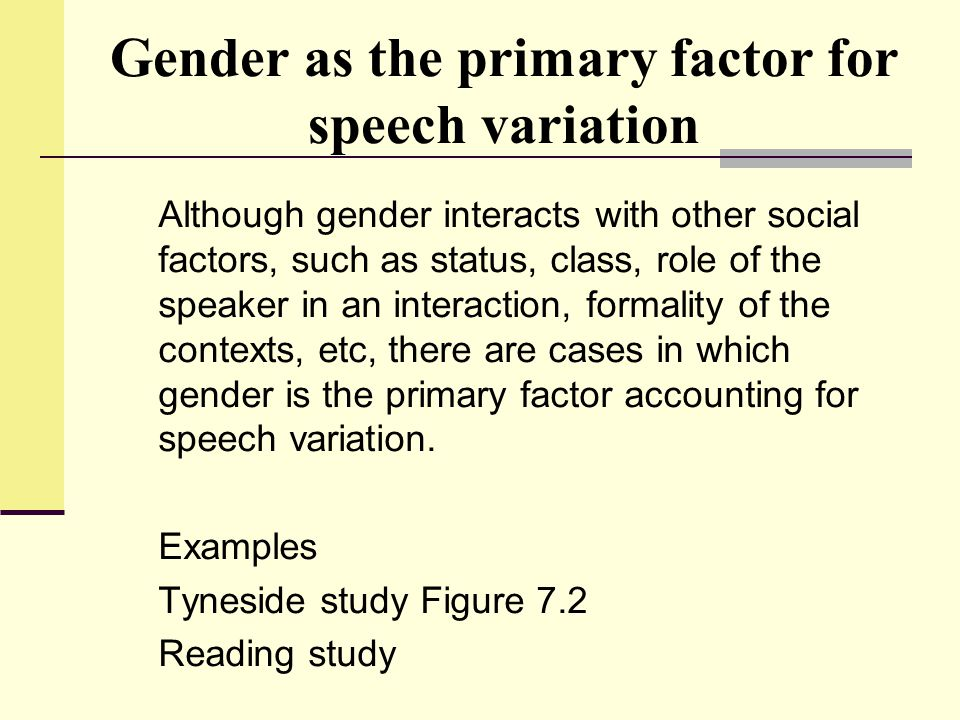 Gender as the primary factor for speech variation