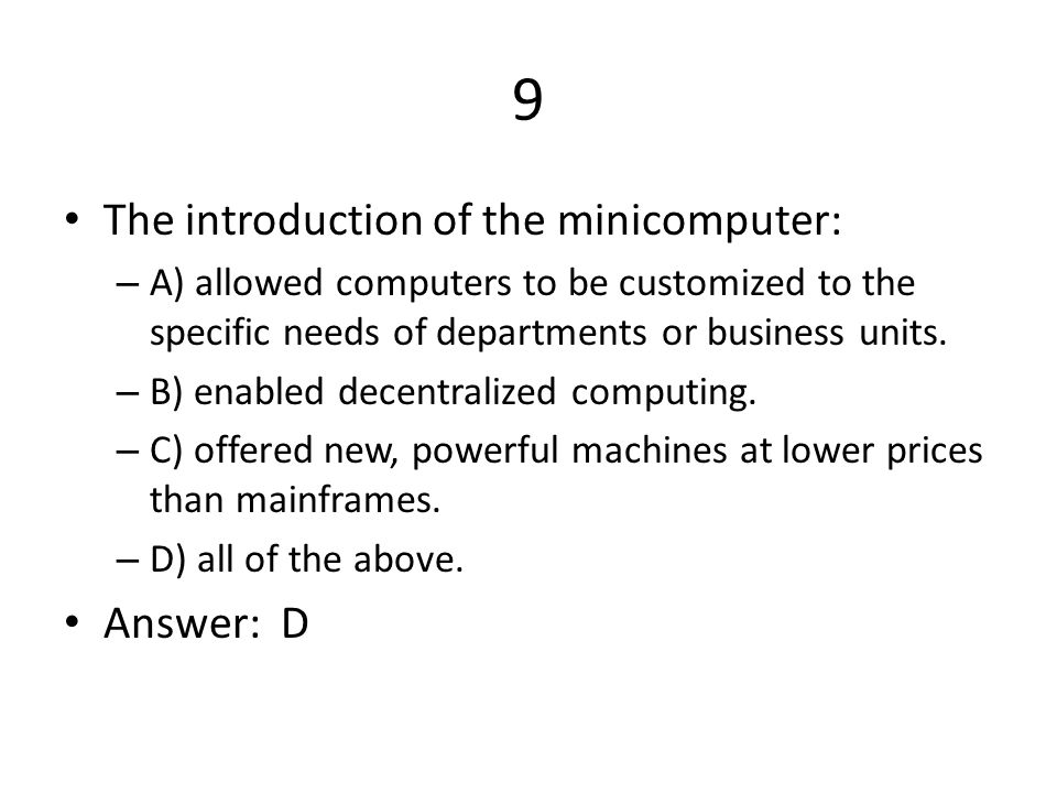 9 The introduction of the minicomputer: Answer: D