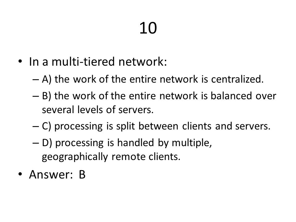 10 In a multi-tiered network: Answer: B