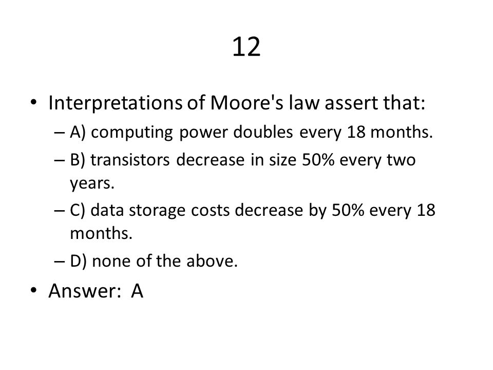 12 Interpretations of Moore s law assert that: Answer: A