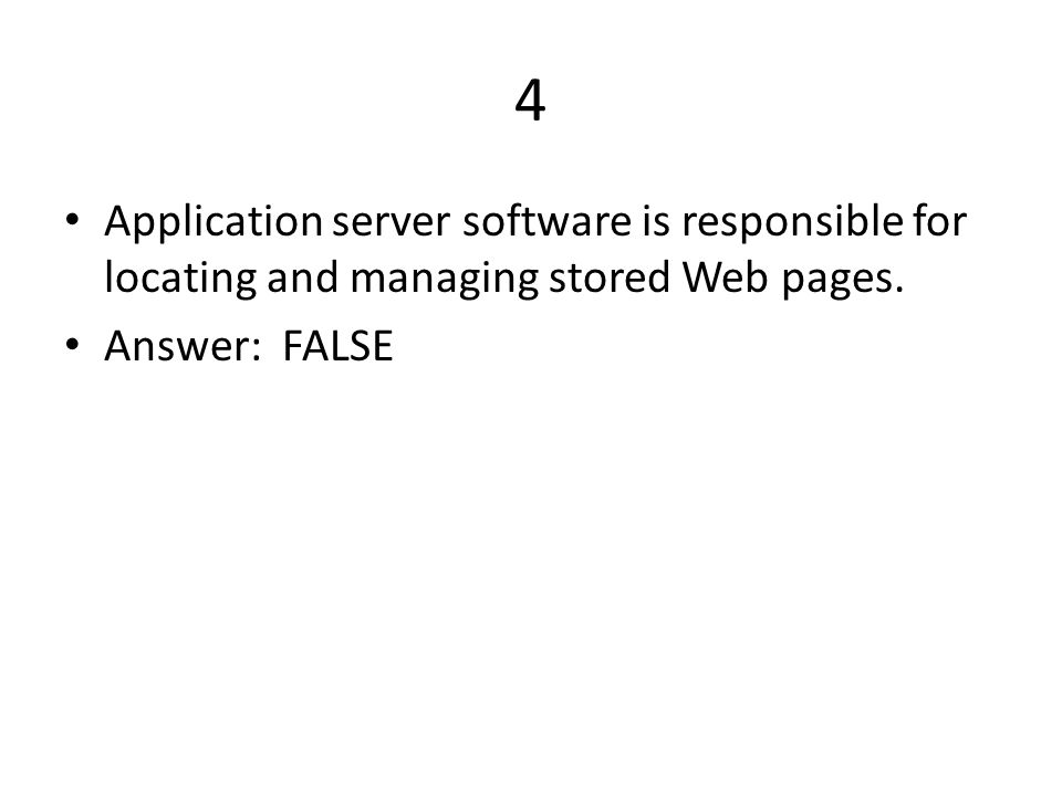 4 Application server software is responsible for locating and managing stored Web pages.
