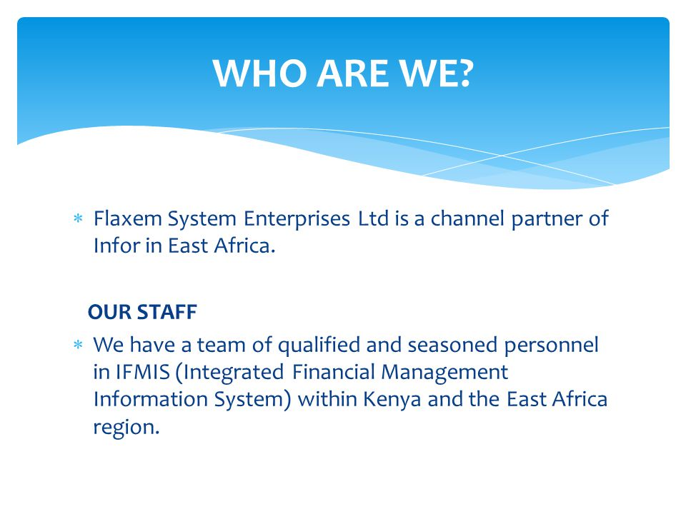 WHO ARE WE Flaxem System Enterprises Ltd is a channel partner of Infor in East Africa. OUR STAFF.