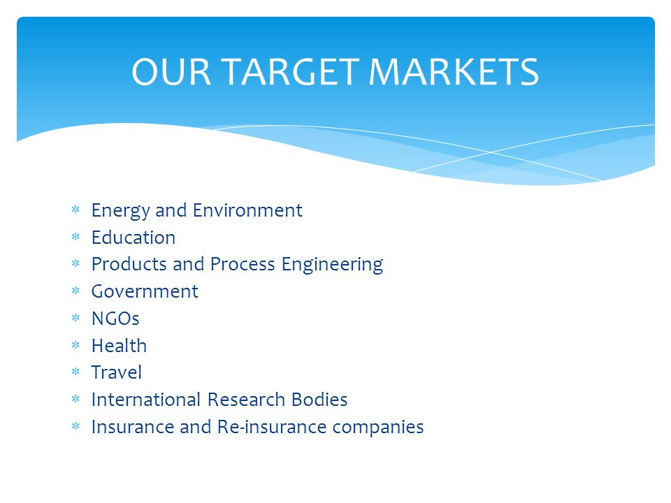 OUR TARGET MARKETS Energy and Environment Education