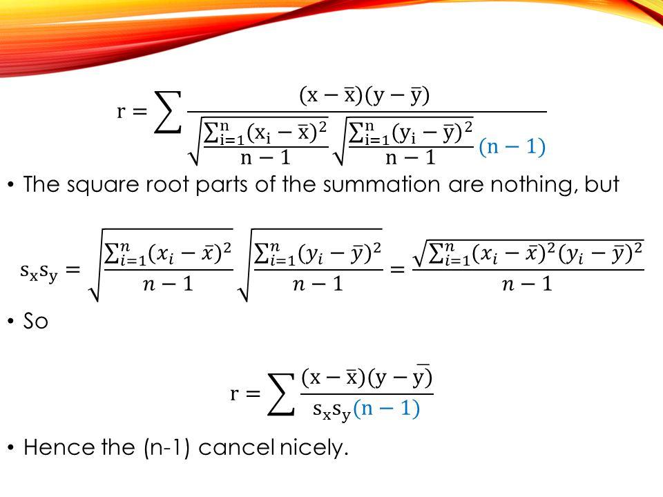 r= (x− x )(y− y ) i=1 n ( x i − x ) 2 n−1 i=1 n ( y i − y ) 2 n−1 (n−1)