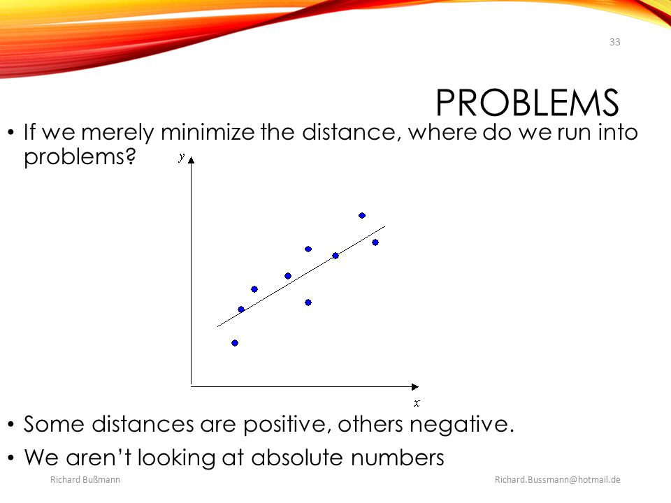 problems If we merely minimize the distance, where do we run into problems Some distances are positive, others negative.