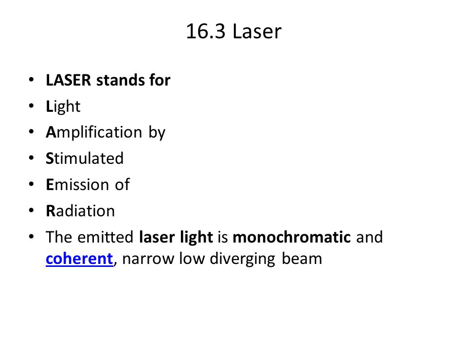 16.3 Laser LASER stands for Light Amplification by Stimulated